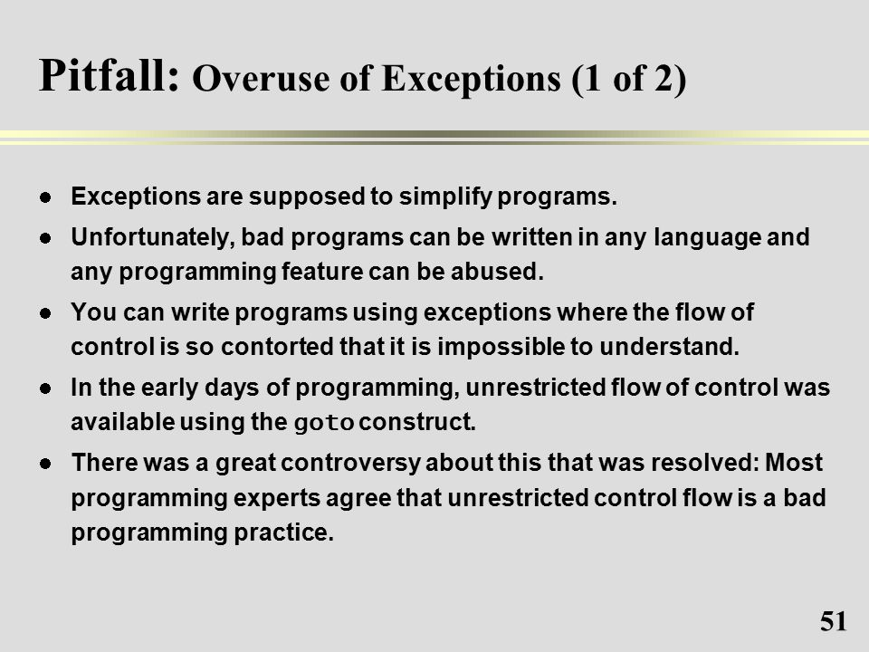 51 Pitfall: Overuse of Exceptions (1 of 2) Exceptions are supposed to simplify programs.