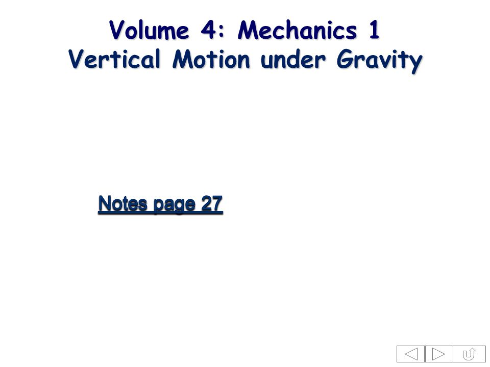 Volume 4: Mechanics 1 Vertical Motion under Gravity
