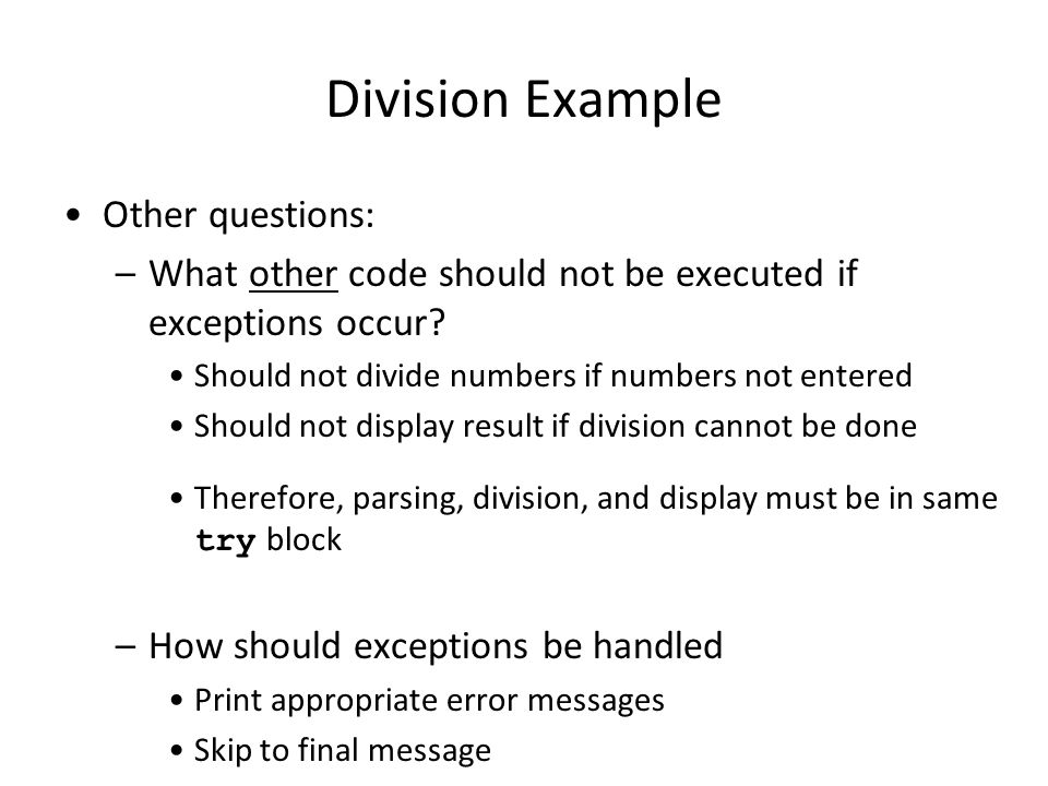 Division Example Other questions: –What other code should not be executed if exceptions occur.