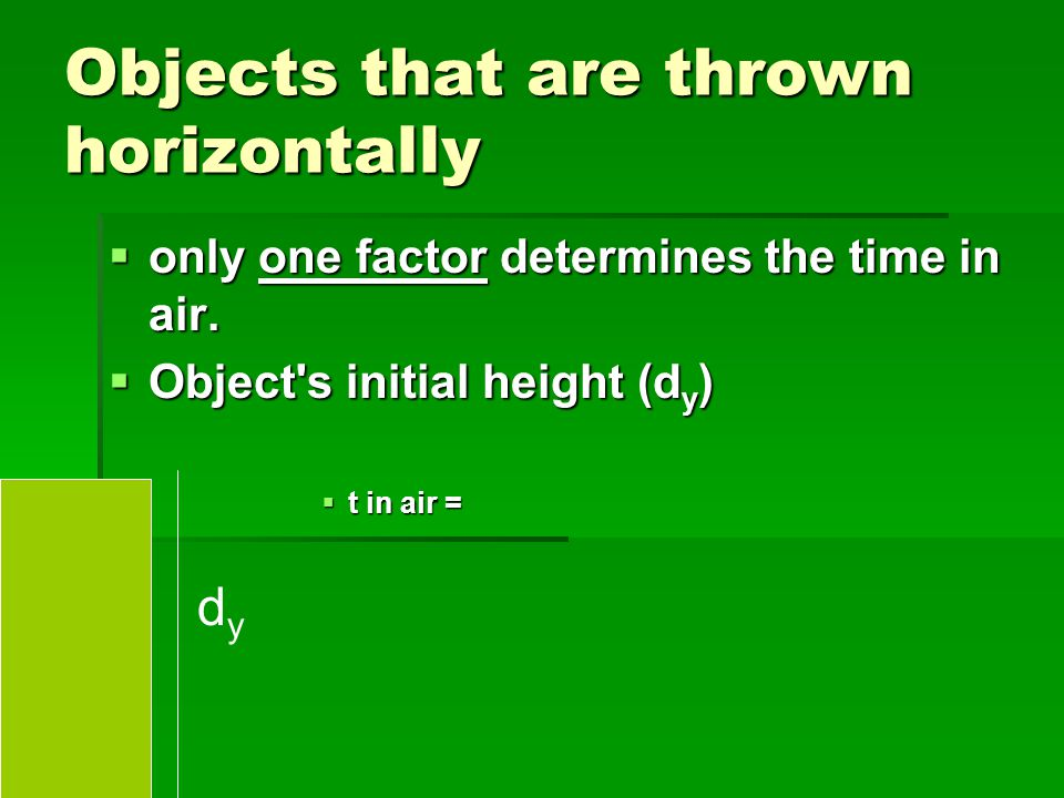 Objects that are thrown horizontally  only one factor determines the time in air.  only one factor determines the time in air.  Object's initial he