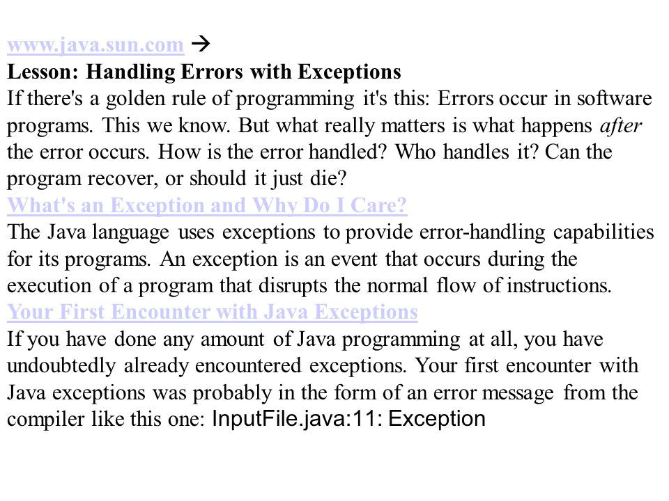 www.java.sun.comwww.java.sun.com  Lesson: Handling Errors with Exceptions If there s a golden rule of programming it s this: Errors occur in software programs.