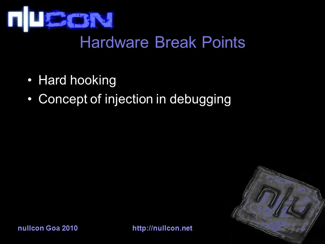 nullcon Goa 2010http://nullcon.net Hardware Break Points Hard hooking Concept of injection in debugging