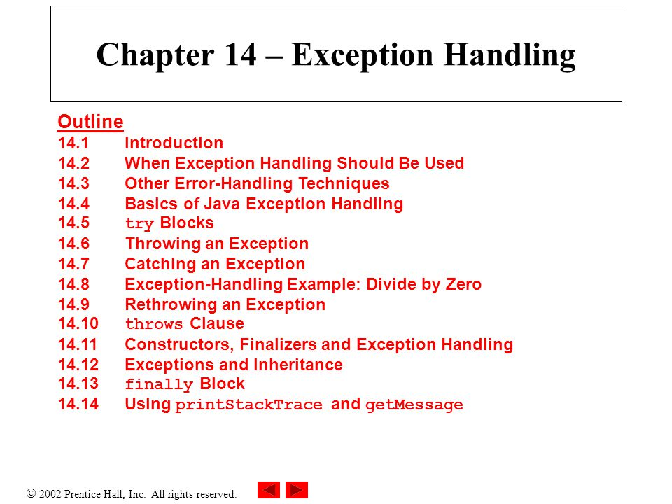  2002 Prentice Hall, Inc. All rights reserved. Chapter 14 – Exception Handling Outline 14.1 Introduction 14.2 When Exception Handling Should Be Used
