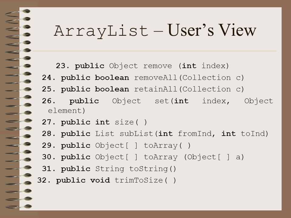 ArrayList – User's View 23. public Object remove (int index) 24.