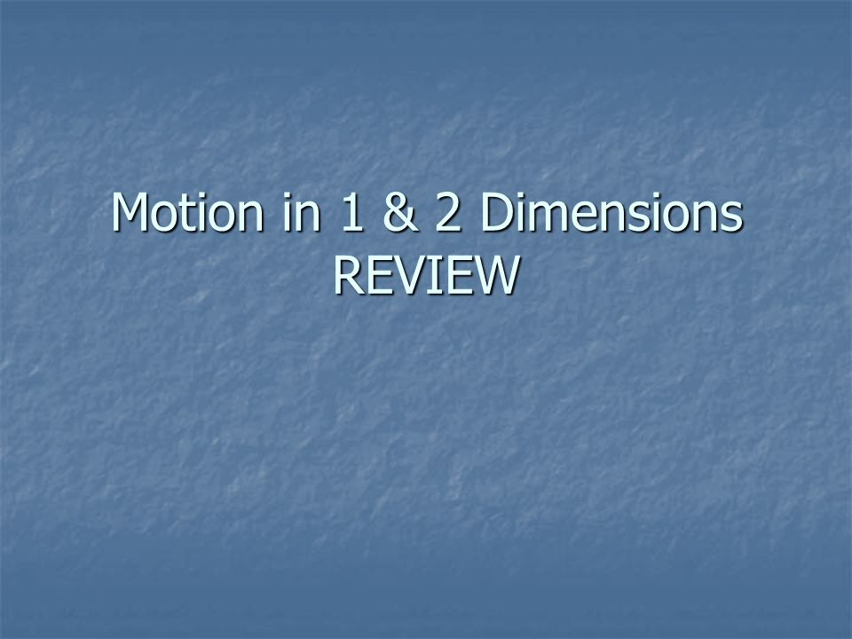 Motion in 1 & 2 Dimensions REVIEW