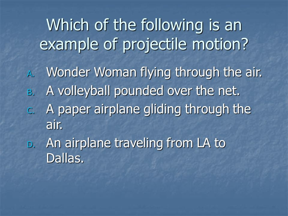 Which of the following is an example of projectile motion.