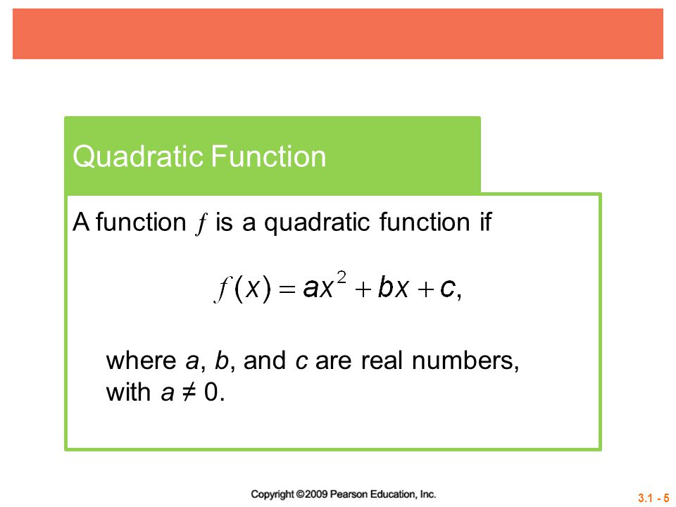 3.1 - 5 Quadratic Function A function  is a quadratic function if where a, b, and c are real numbers, with a ≠ 0.