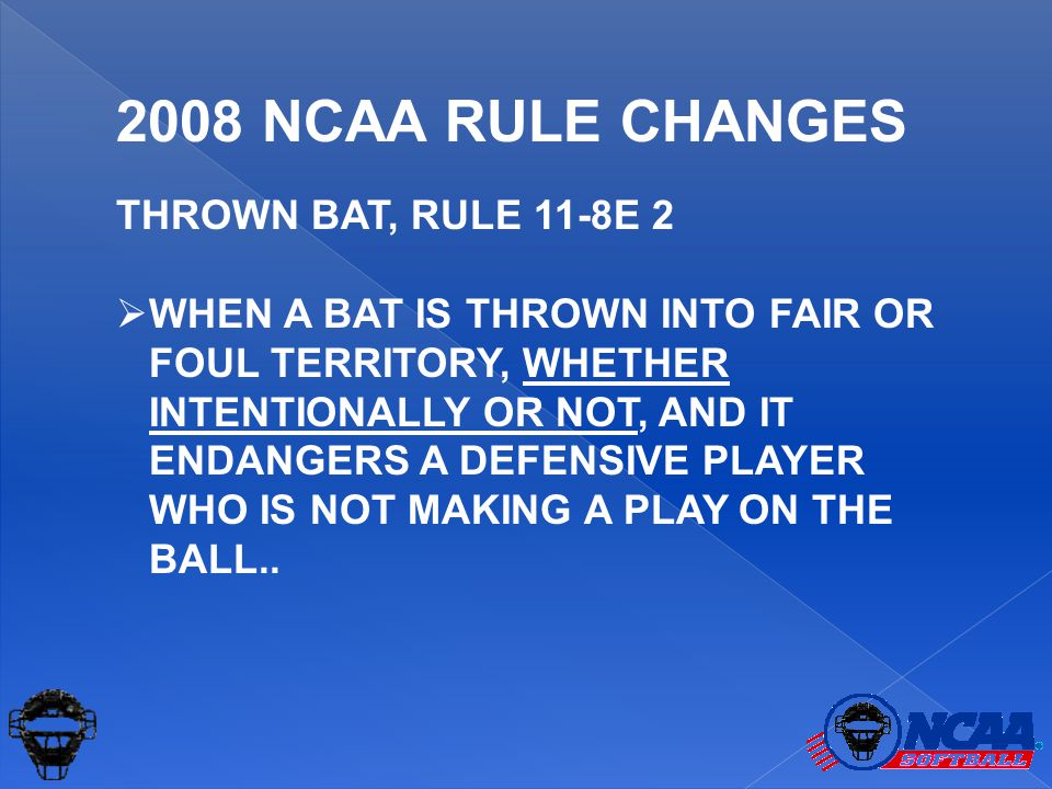 THROWN BAT, RULE 11-8E 2  WHEN A BAT IS THROWN INTO FAIR OR FOUL TERRITORY, WHETHER INTENTIONALLY OR NOT, AND IT ENDANGERS A DEFENSIVE PLAYER WHO IS