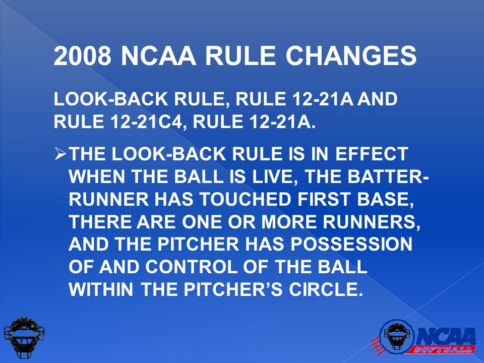 LOOK-BACK RULE, RULE 12-21A AND RULE 12-21C4, RULE 12-21A.  THE LOOK-BACK RULE IS IN EFFECT WHEN THE BALL IS LIVE, THE BATTER- RUNNER HAS TOUCHED FIR