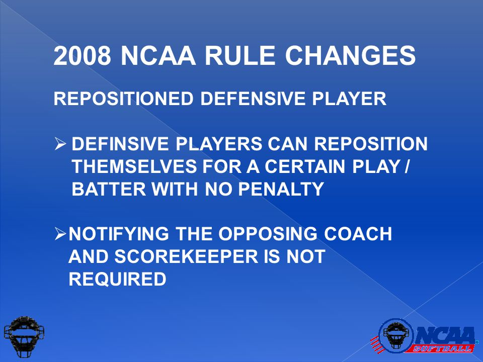 2008 NCAA RULE CHANGES REPOSITIONED DEFENSIVE PLAYER  DEFINSIVE PLAYERS CAN REPOSITION THEMSELVES FOR A CERTAIN PLAY / BATTER WITH NO PENALTY  NOTIF