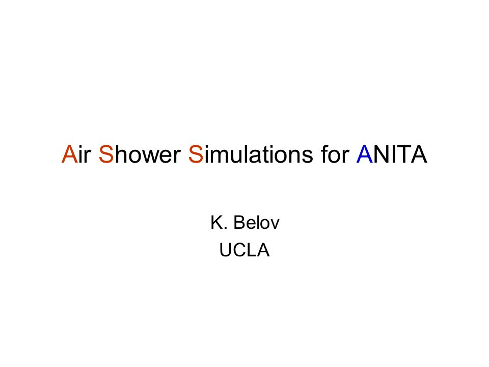 Goals Approach Estimate the energy of the UHECRs detected by ANITA using MC simulations Use well known (does not guarantee that they are correct) simulations tools Avoid using any parameterization for the air shower EM field