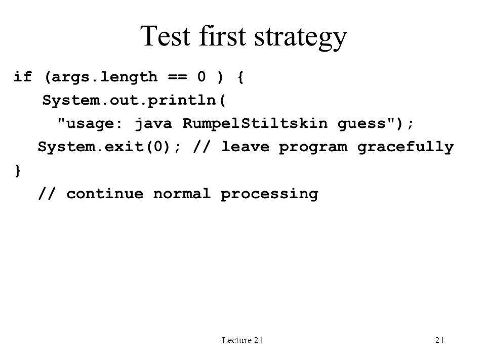 Lecture 2121 Test first strategy if (args.length == 0 ) { System.out.println(