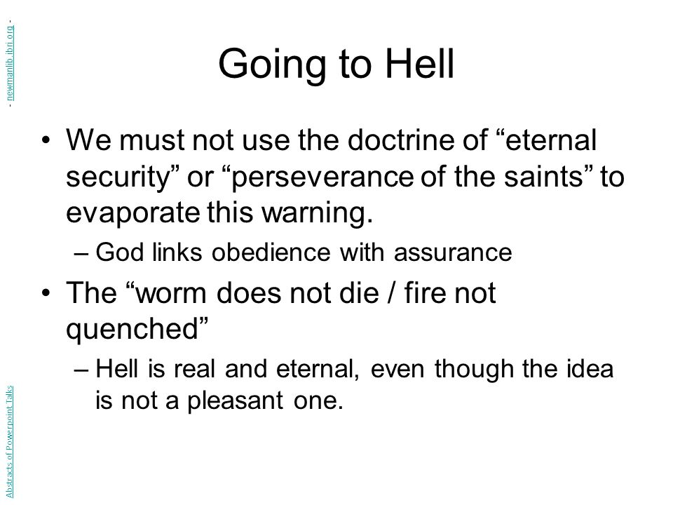 """Going to Hell We must not use the doctrine of """"eternal security"""" or """"perseverance of the saints"""" to evaporate this warning. –God links obedience with"""