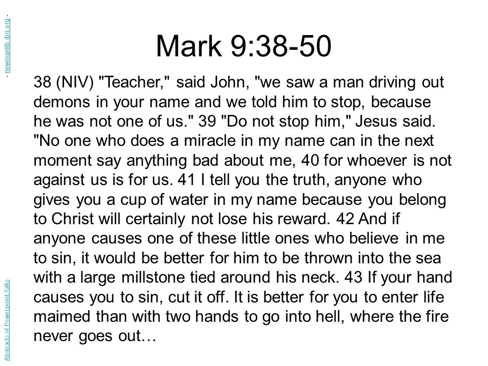 Mark 9:38-50 45 And if your foot causes you to sin, cut it off.