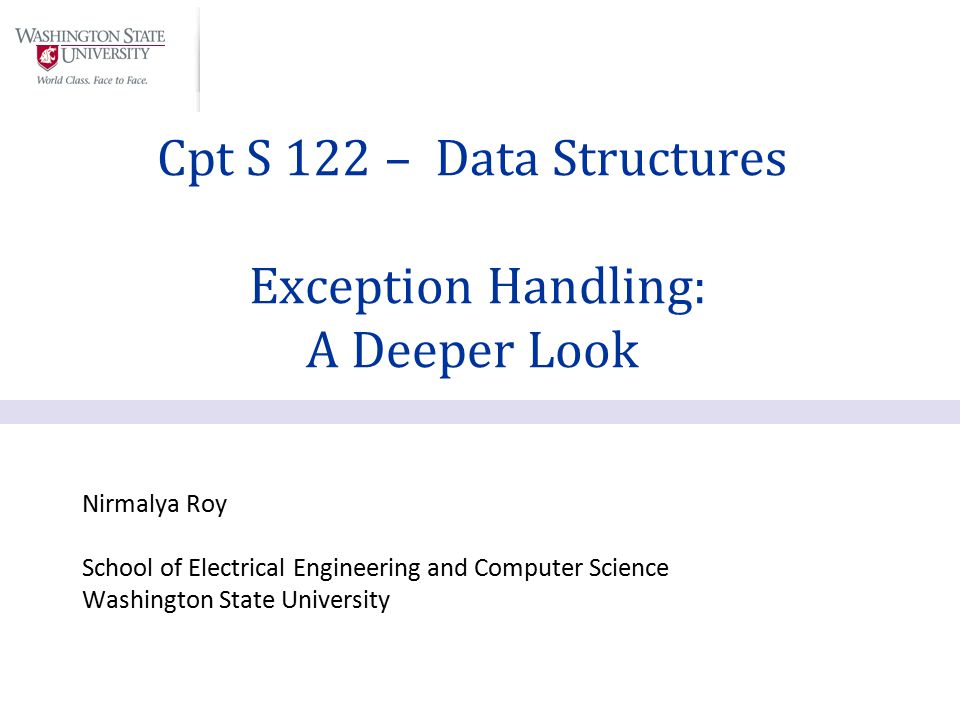 Nirmalya Roy School of Electrical Engineering and Computer Science Washington State University Cpt S 122 – Data Structures Exception Handling: A Deeper Look