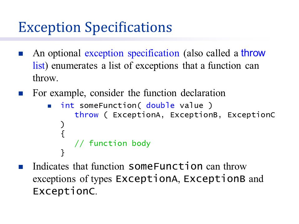 An optional exception specification (also called a throw list) enumerates a list of exceptions that a function can throw.