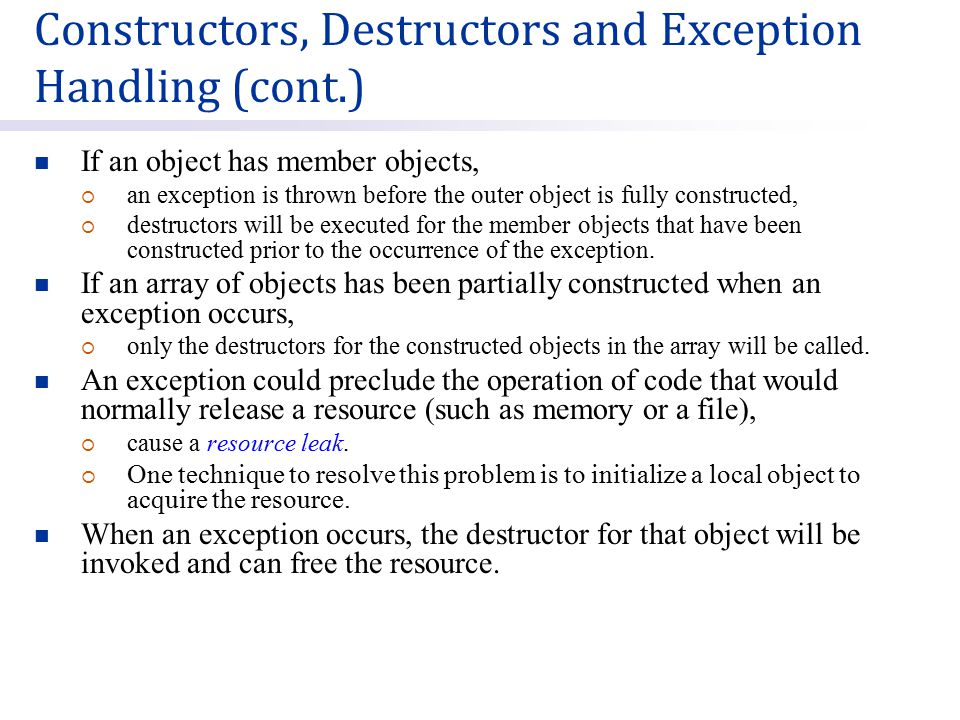 If an object has member objects,  an exception is thrown before the outer object is fully constructed,  destructors will be executed for the member objects that have been constructed prior to the occurrence of the exception.