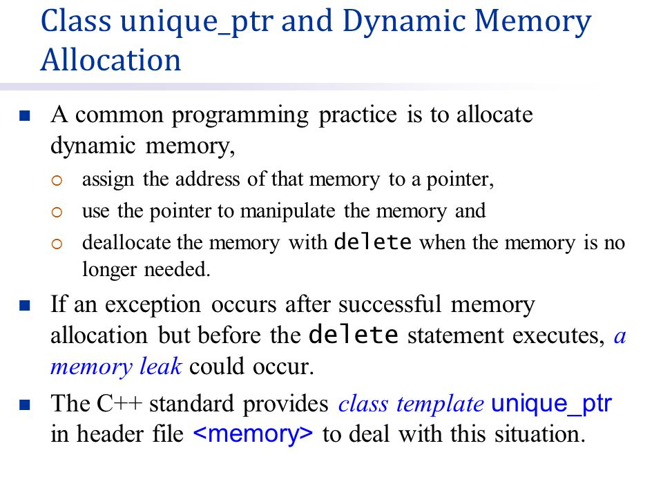 A common programming practice is to allocate dynamic memory,  assign the address of that memory to a pointer,  use the pointer to manipulate the memory and  deallocate the memory with delete when the memory is no longer needed.