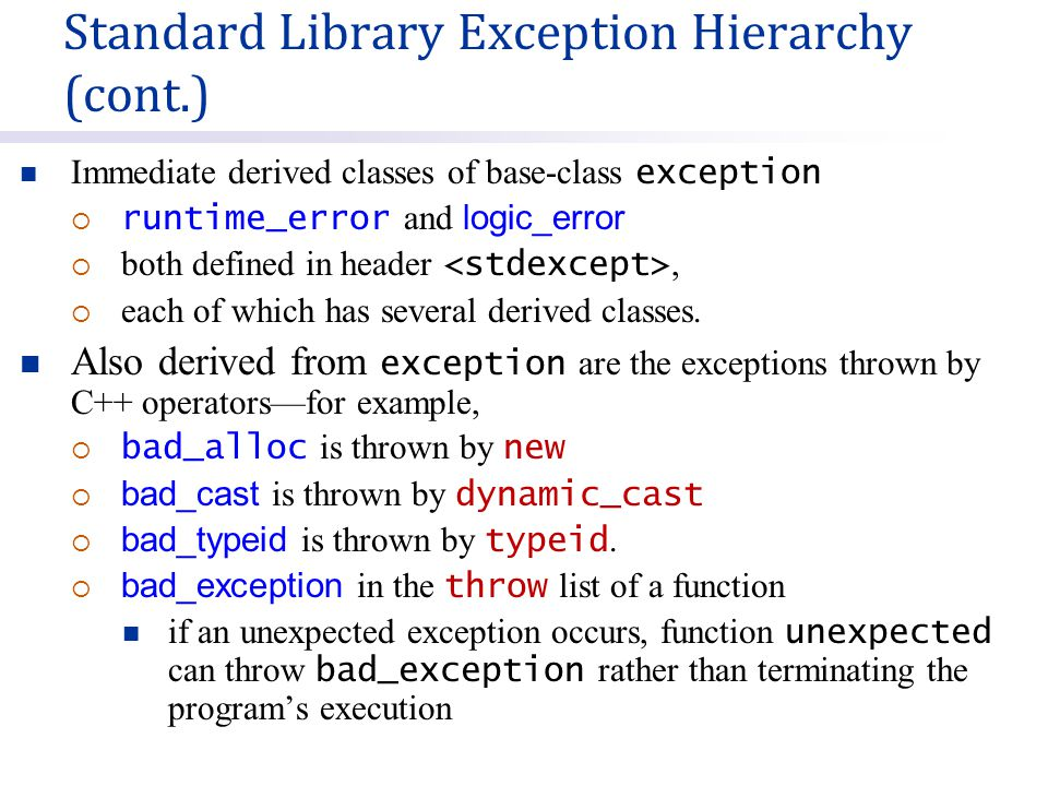 Immediate derived classes of base-class exception  runtime_error and logic_error  both defined in header,  each of which has several derived classes.