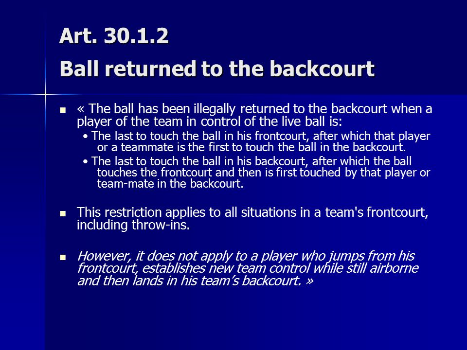 Art. 30.1.2 Ball returned to the backcourt « The ball has been illegally returned to the backcourt when a player of the team in control of the live ba