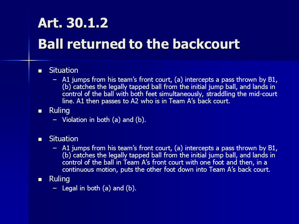 Art. 30.1.2 Ball returned to the backcourt Situation – –A1 jumps from his team's front court, (a) intercepts a pass thrown by B1, (b) catches the lega