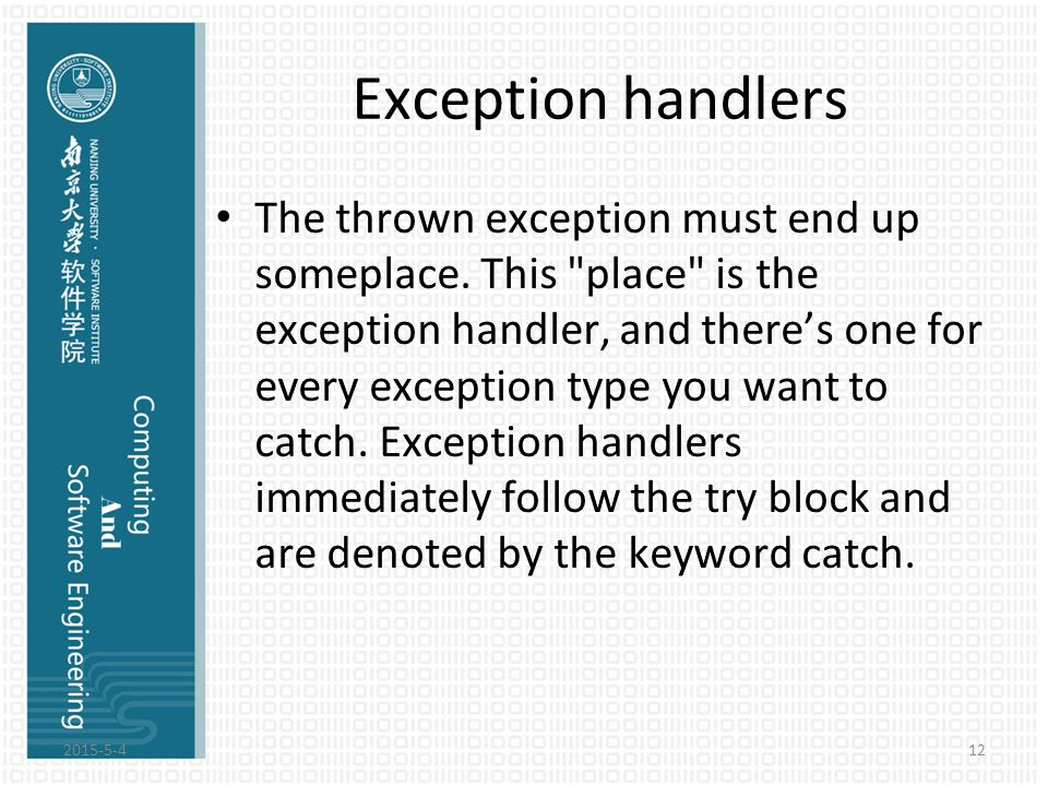 Exception handlers The thrown exception must end up someplace. This