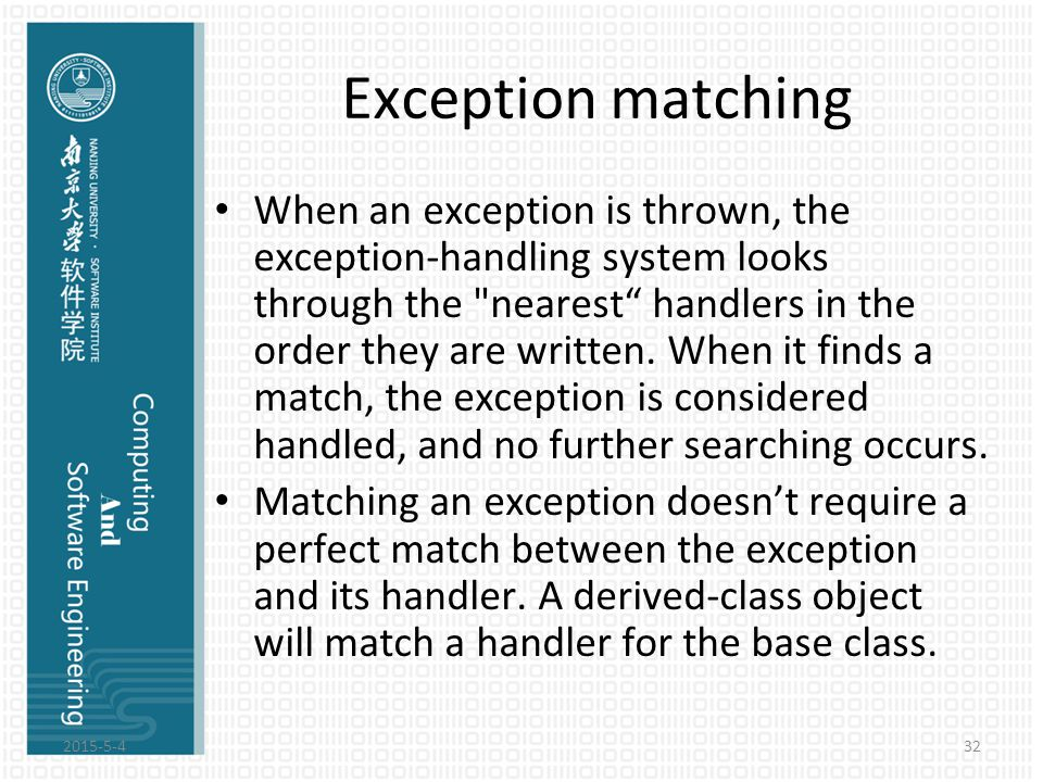 Exception matching When an exception is thrown, the exception-handling system looks through the