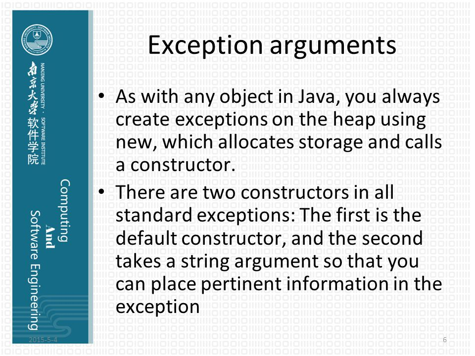 Exception arguments As with any object in Java, you always create exceptions on the heap using new, which allocates storage and calls a constructor. T