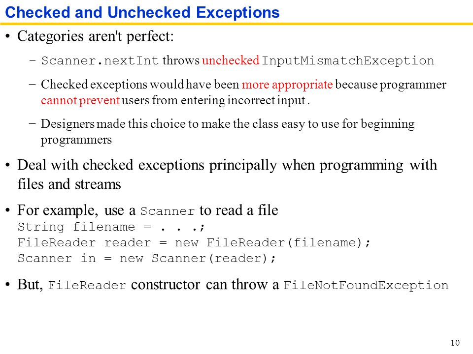 Categories aren t perfect: −Scanner.nextInt throws unchecked InputMismatchException −Checked exceptions would have been more appropriate because programmer cannot prevent users from entering incorrect input.
