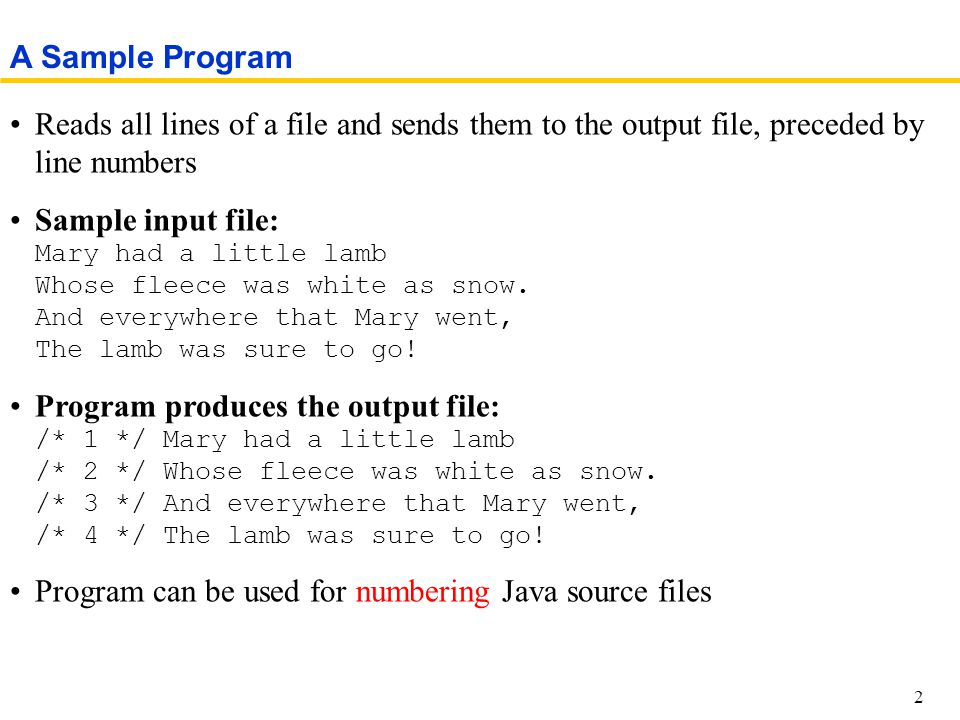 Reads all lines of a file and sends them to the output file, preceded by line numbers Sample input file: Mary had a little lamb Whose fleece was white as snow.