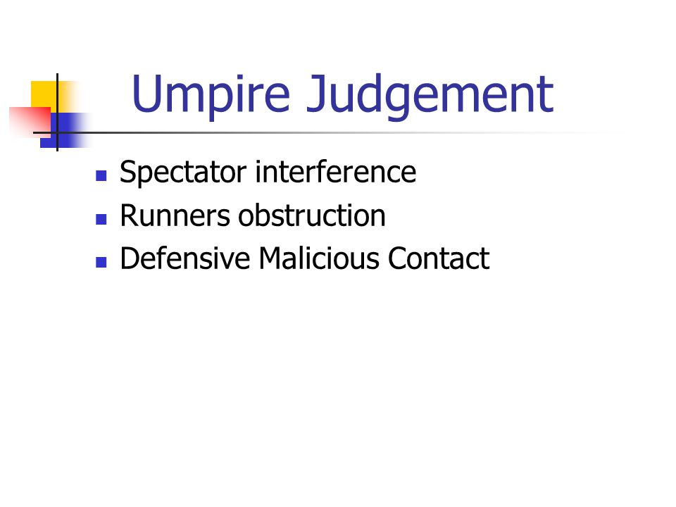 Umpire Judgement Spectator interference Runners obstruction Defensive Malicious Contact