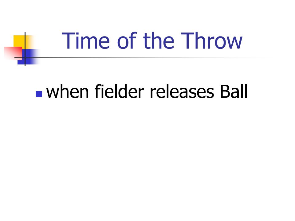 Time of the Throw when fielder releases Ball