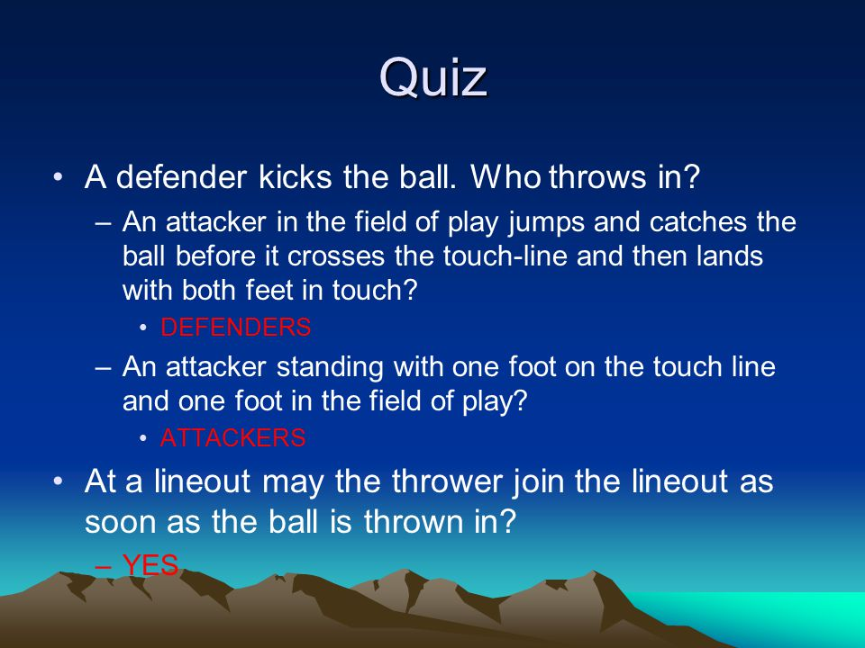 Quiz A defender kicks the ball. Who throws in.