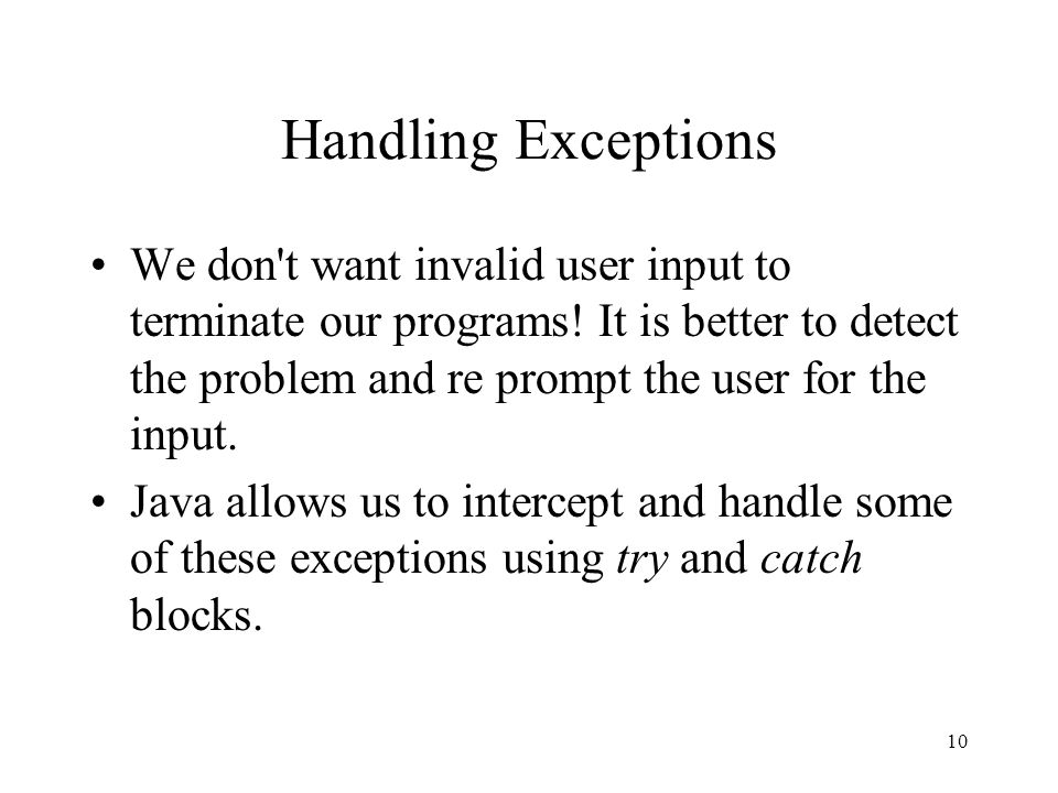 Handling Exceptions We don t want invalid user input to terminate our programs.