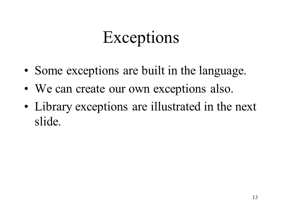 Exceptions Some exceptions are built in the language.