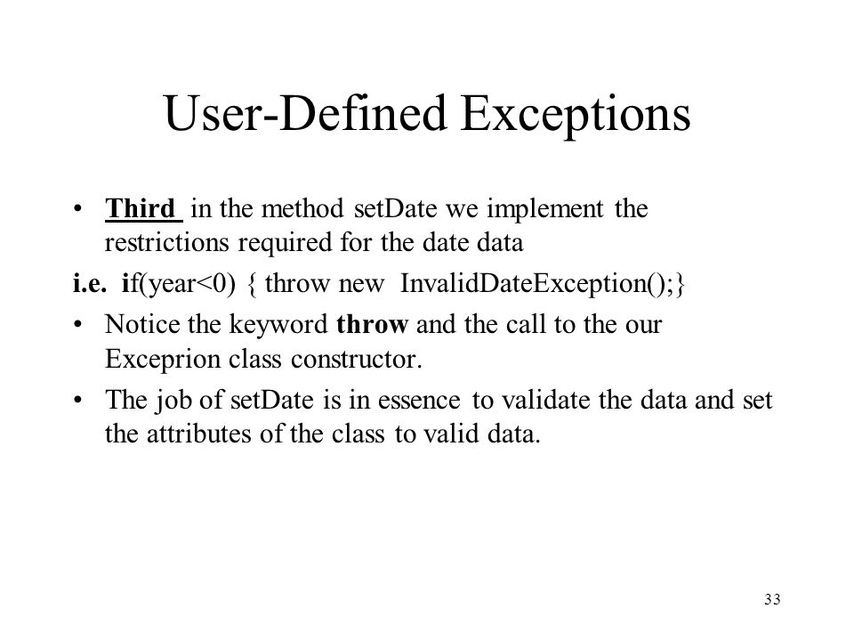 User-Defined Exceptions Third in the method setDate we implement the restrictions required for the date data i.e.