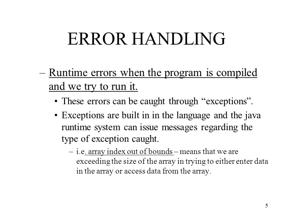 ERROR HANDLING –Runtime errors when the program is compiled and we try to run it.