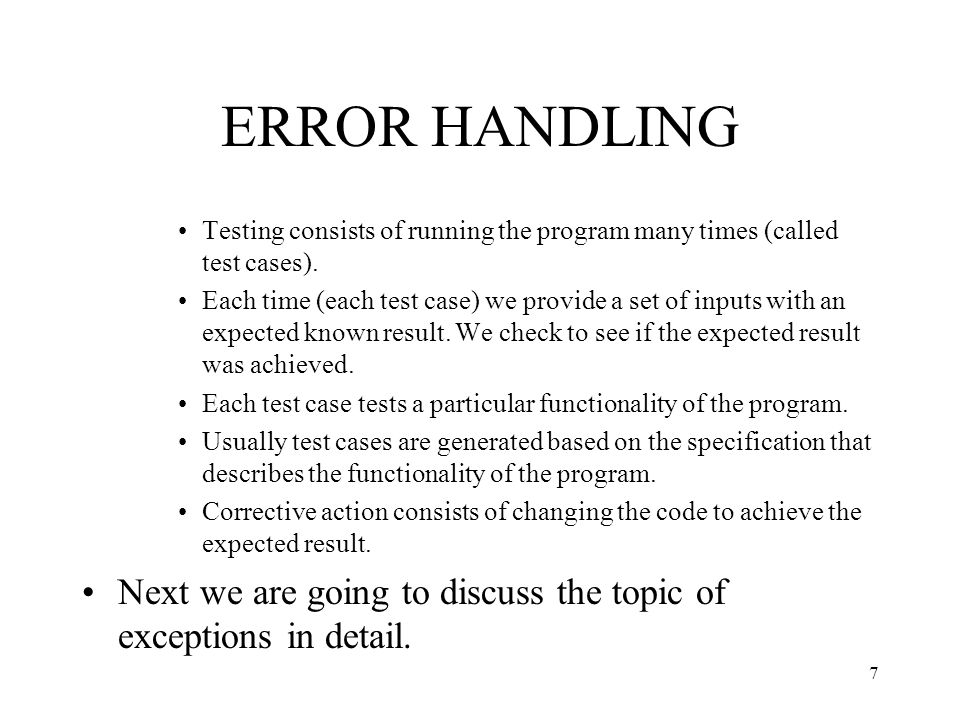 ERROR HANDLING Testing consists of running the program many times (called test cases).