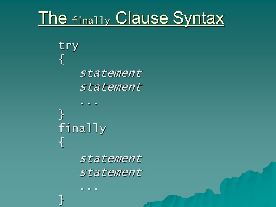 The finally Clause Syntax try { statement statement...