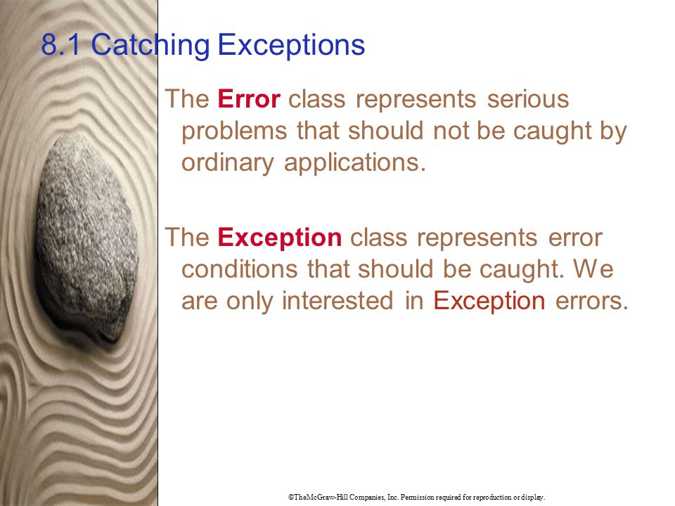 ©TheMcGraw-Hill Companies, Inc. Permission required for reproduction or display. 8.1 Catching Exceptions The Error class represents serious problems t