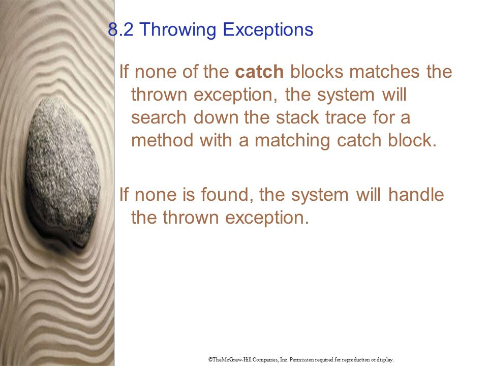 ©TheMcGraw-Hill Companies, Inc. Permission required for reproduction or display. 8.2 Throwing Exceptions If none of the catch blocks matches the throw