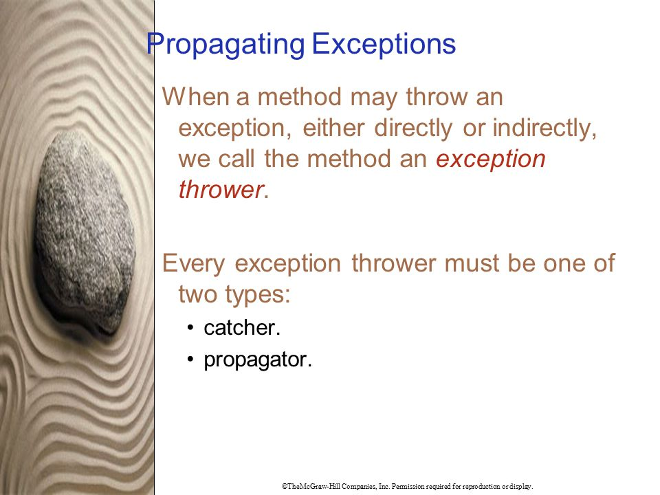 ©TheMcGraw-Hill Companies, Inc. Permission required for reproduction or display. Propagating Exceptions When a method may throw an exception, either d