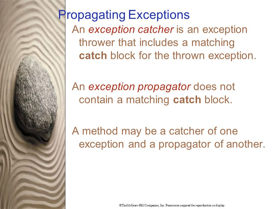 ©TheMcGraw-Hill Companies, Inc. Permission required for reproduction or display. Propagating Exceptions An exception catcher is an exception thrower t