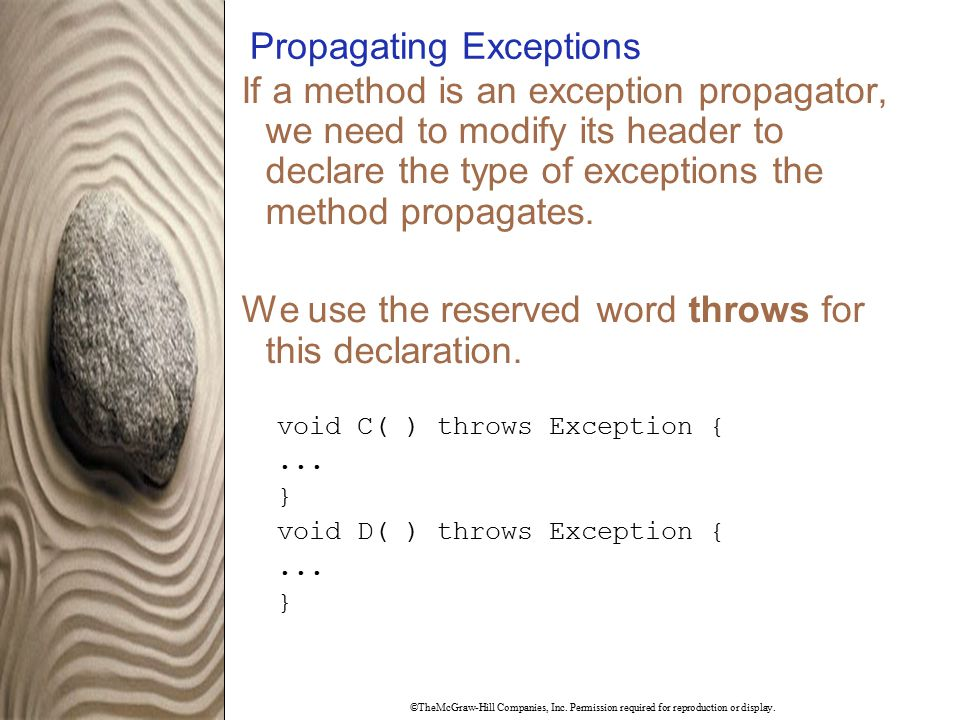 ©TheMcGraw-Hill Companies, Inc. Permission required for reproduction or display. Propagating Exceptions If a method is an exception propagator, we nee