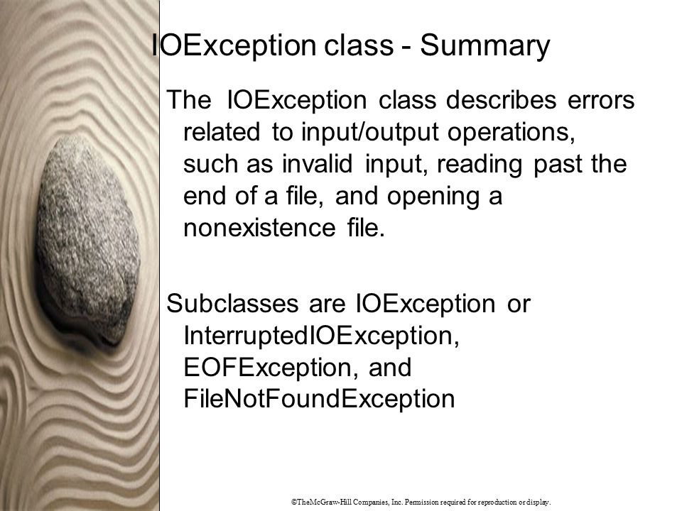 ©TheMcGraw-Hill Companies, Inc. Permission required for reproduction or display. IOException class - Summary The IOException class describes errors re