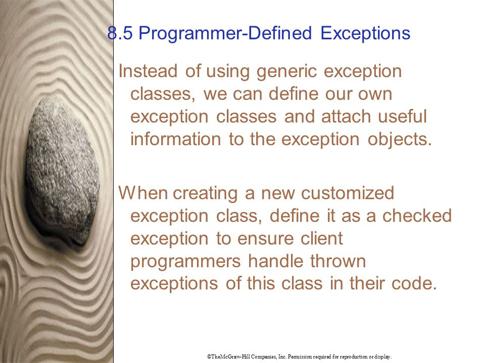 ©TheMcGraw-Hill Companies, Inc. Permission required for reproduction or display. 8.5 Programmer-Defined Exceptions Instead of using generic exception