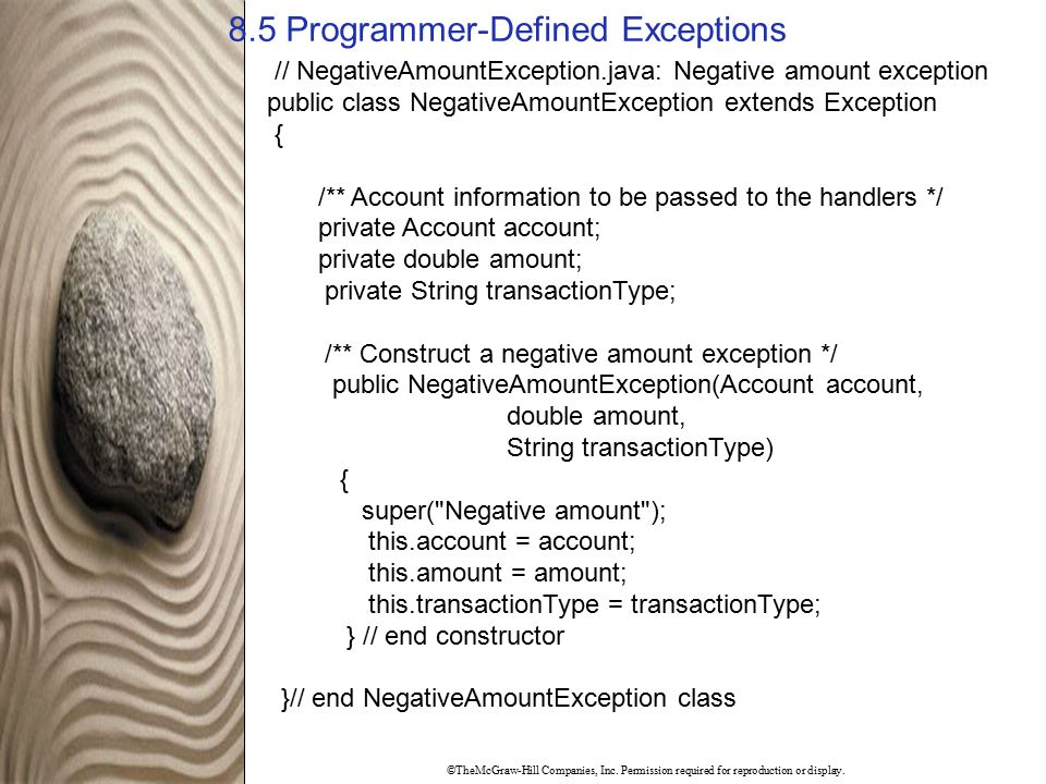 ©TheMcGraw-Hill Companies, Inc. Permission required for reproduction or display. 8.5 Programmer-Defined Exceptions // NegativeAmountException.java: Ne