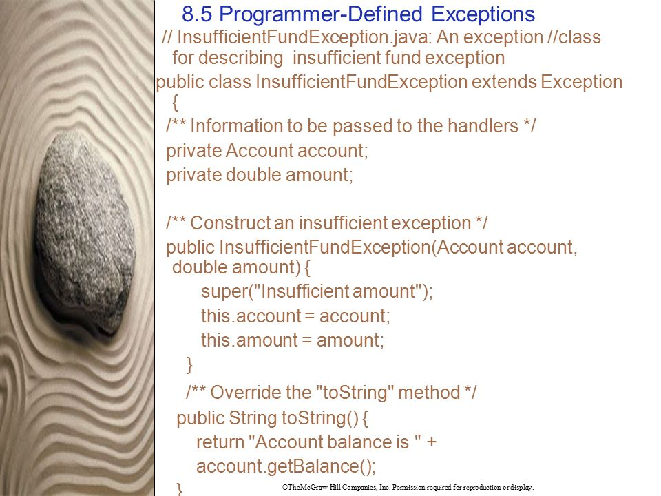 ©TheMcGraw-Hill Companies, Inc. Permission required for reproduction or display. 8.5 Programmer-Defined Exceptions // InsufficientFundException.java:
