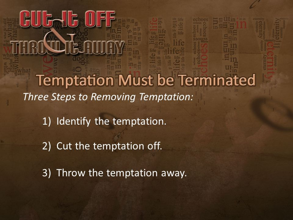 Three Steps to Removing Temptation: 1) Identify the temptation.