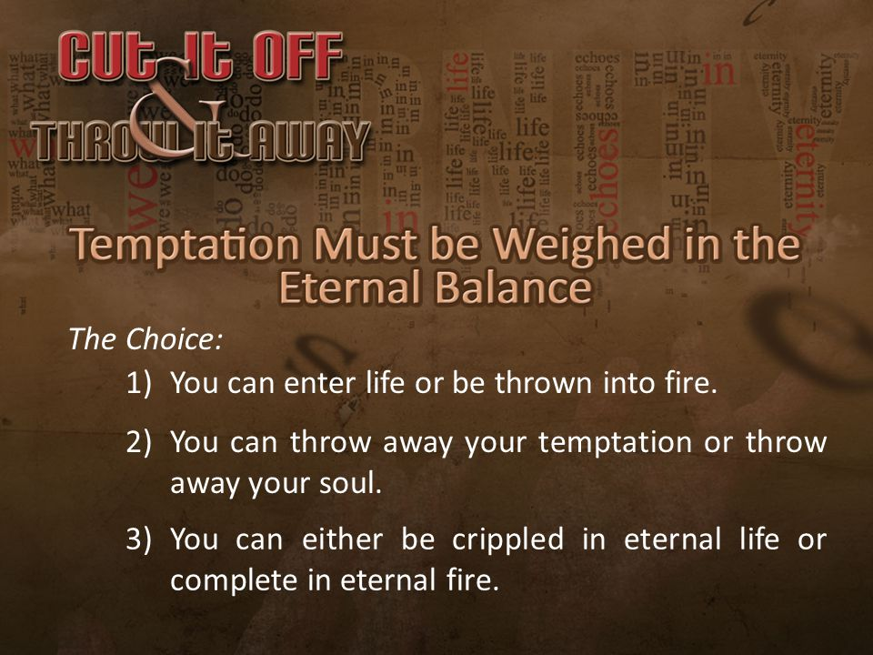 The Choice: 1) You can enter life or be thrown into fire.